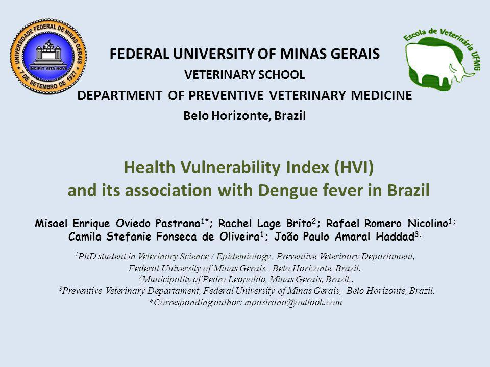 Health Vulnerability Index (HVI) and its association with Dengue fever in Brazil FEDERAL UNIVERSITY OF MINAS GERAIS VETERINARY SCHOOL DEPARTMENT OF PR
