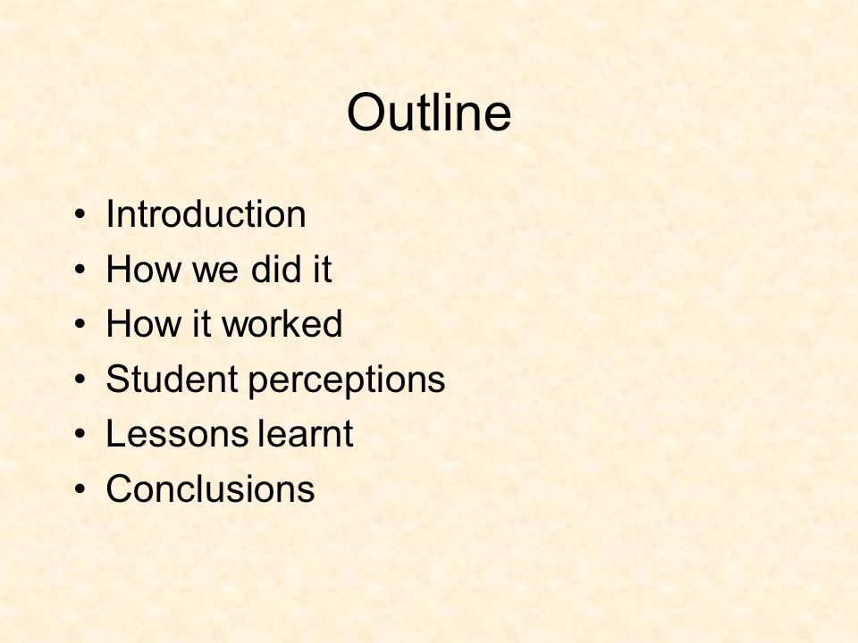Outline Introduction How we did it How it worked Student perceptions Lessons learnt Conclusions