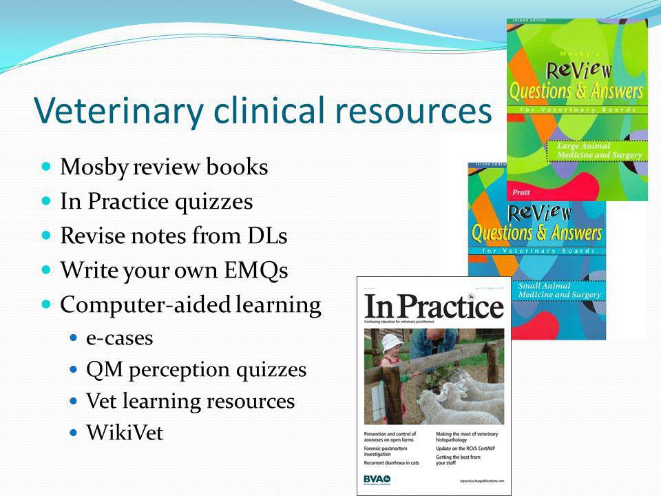 Mosby review books In Practice quizzes Revise notes from DLs Write your own EMQs Computer-aided learning e-cases QM perception quizzes Vet learning re