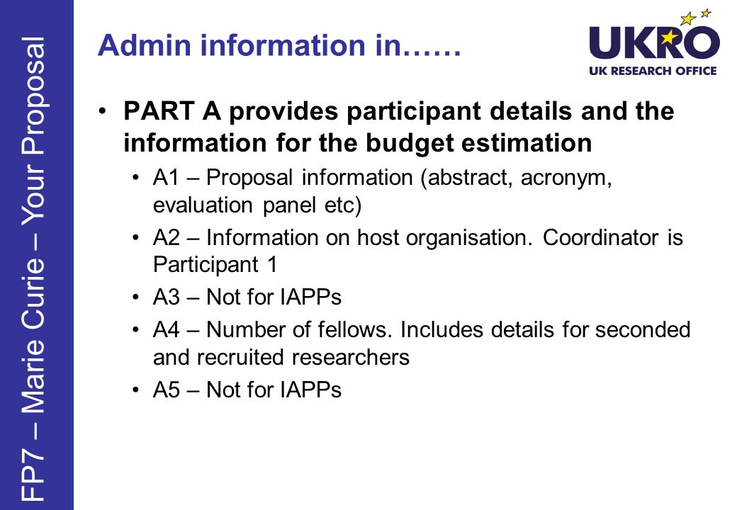 Admin information in…… PART A provides participant details and the information for the budget estimation A1 – Proposal information (abstract, acronym,