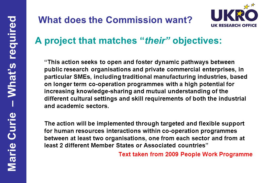 What does the Commission want? A project that matches their objectives: This action seeks to open and foster dynamic pathways between public research