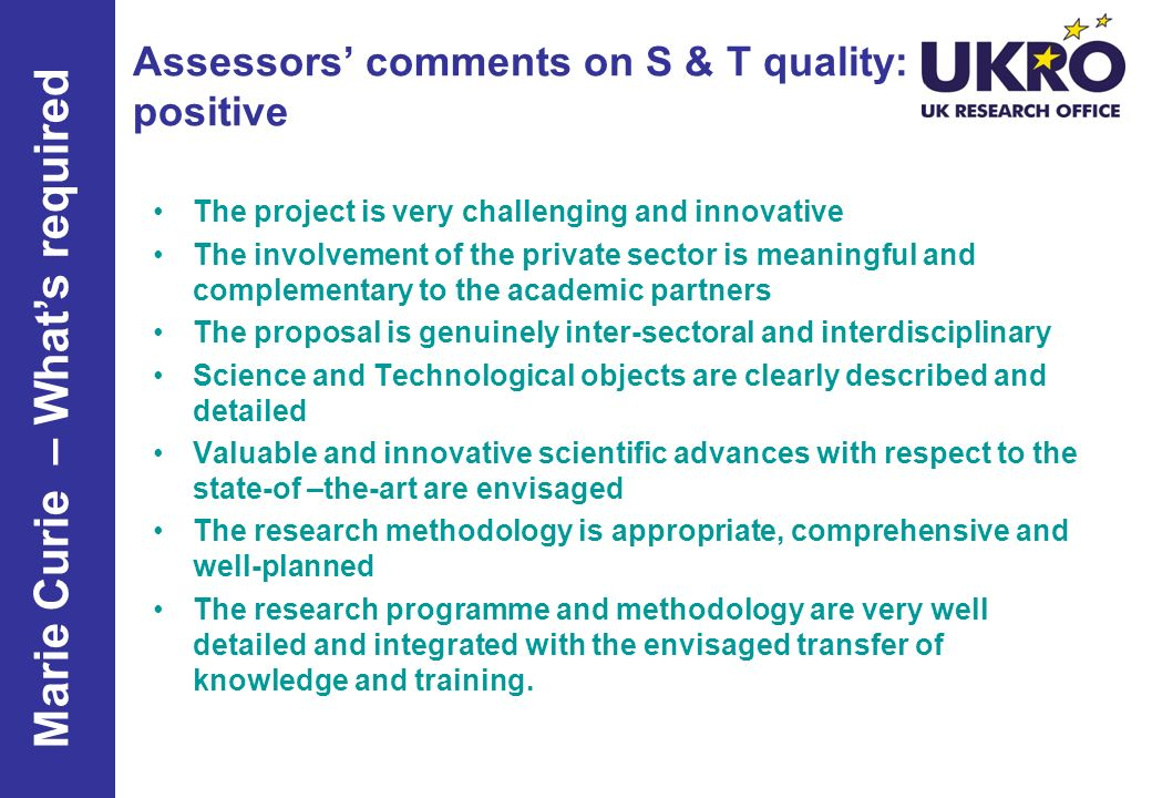 Assessors comments on S & T quality: positive The project is very challenging and innovative The involvement of the private sector is meaningful and c