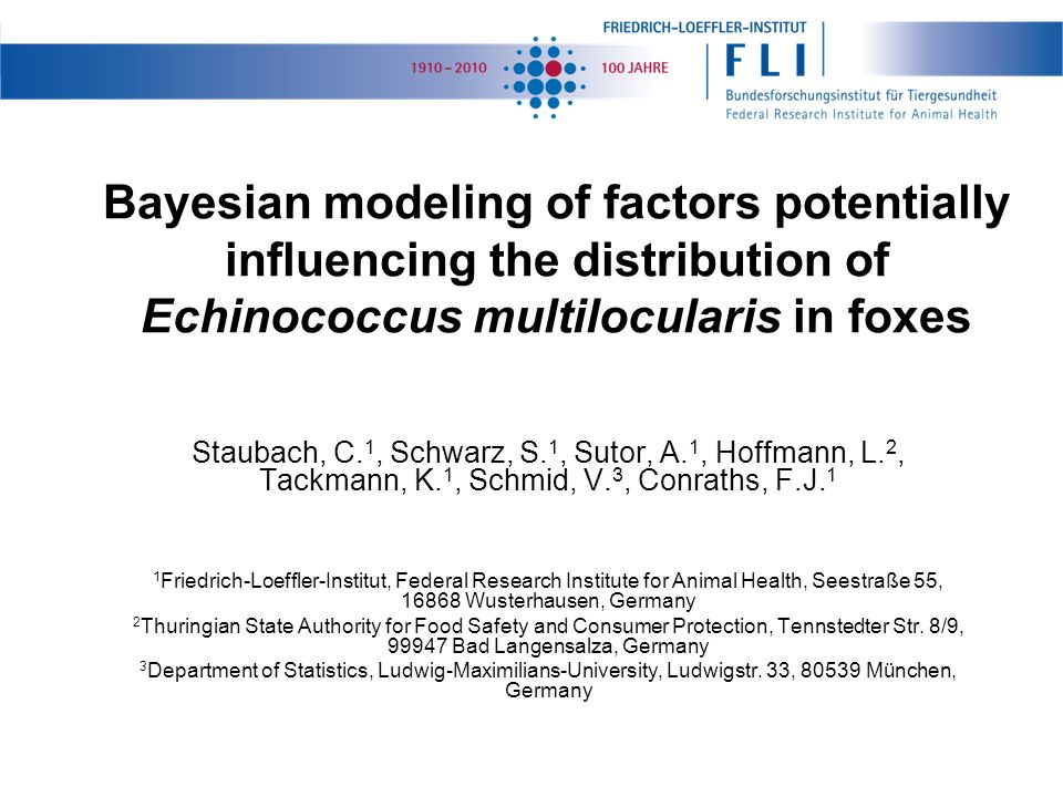 Bayesian modeling of factors potentially influencing the distribution of Echinococcus multilocularis in foxes Staubach, C. 1, Schwarz, S. 1, Sutor, A.