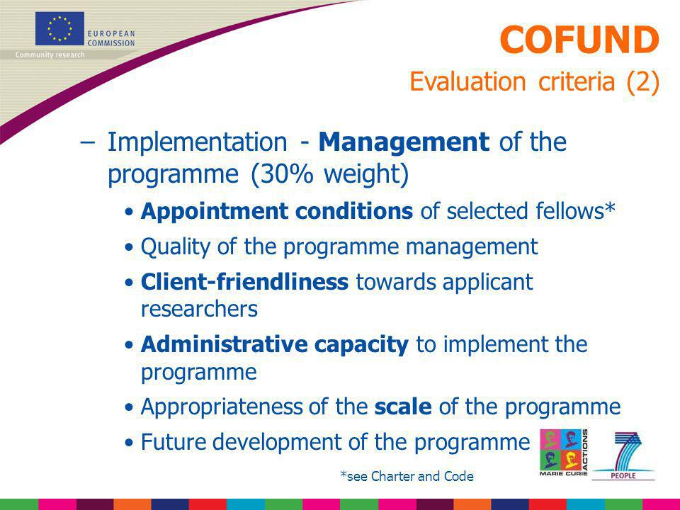 COFUND Evaluation criteria (2) –Implementation - Management of the programme (30% weight) Appointment conditions of selected fellows* Quality of the p