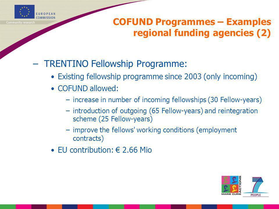 COFUND Programmes – Examples regional funding agencies (2) –TRENTINO Fellowship Programme: Existing fellowship programme since 2003 (only incoming) CO