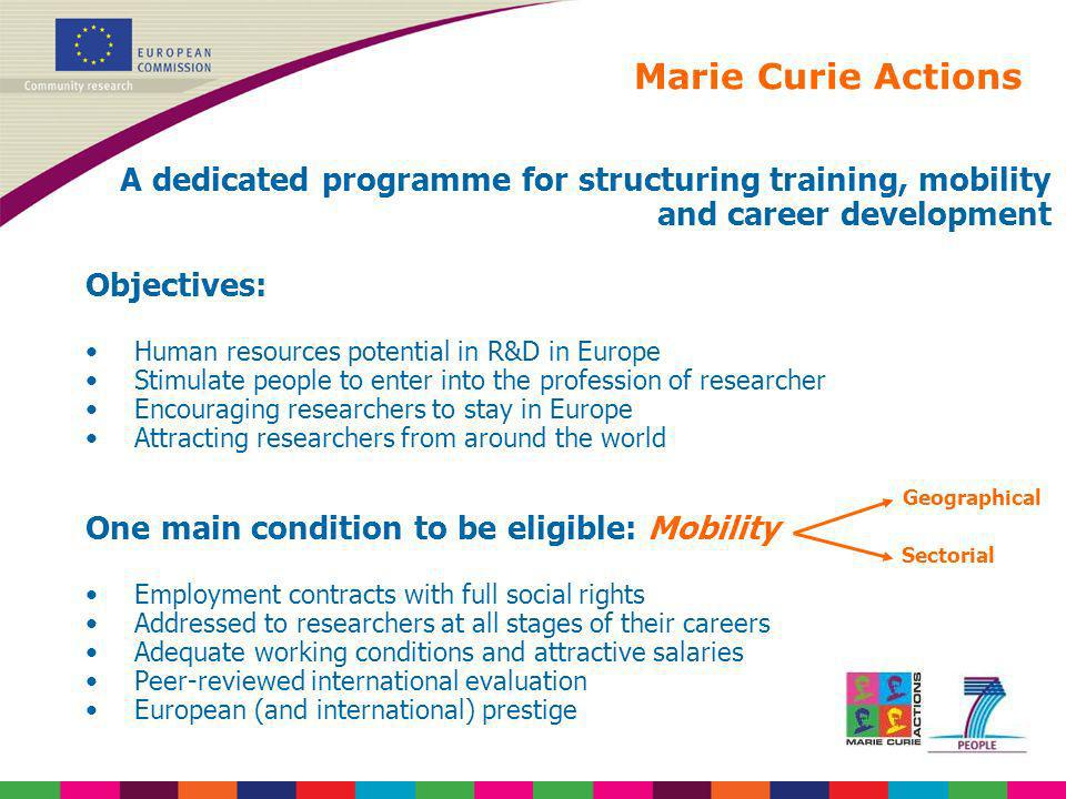 Marie Curie Actions A dedicated programme for structuring training, mobility and career development Objectives: Human resources potential in R&D in Eu