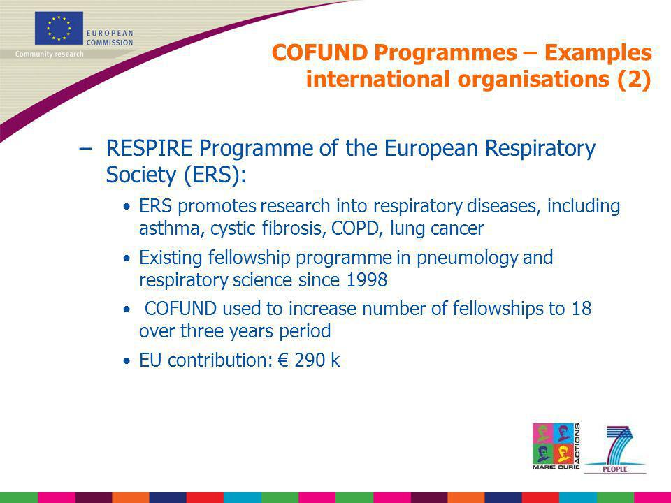 COFUND Programmes – Examples international organisations (2) –RESPIRE Programme of the European Respiratory Society (ERS): ERS promotes research into