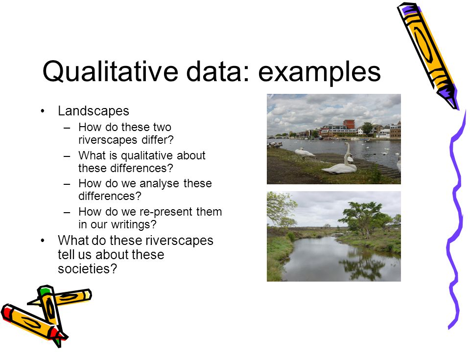 Qualitative data: examples Landscapes –How do these two riverscapes differ.