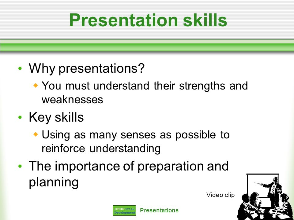Presentations Presentation skills Why presentations? You must understand their strengths and weaknesses Key skills Using as many senses as possible to