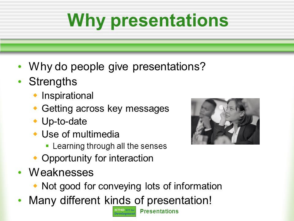 Presentations Why presentations Why do people give presentations? Strengths Inspirational Getting across key messages Up-to-date Use of multimedia Lea