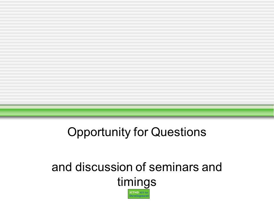 Opportunity for Questions and discussion of seminars and timings