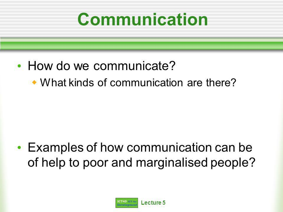 Lecture 5 Communication How do we communicate. What kinds of communication are there.