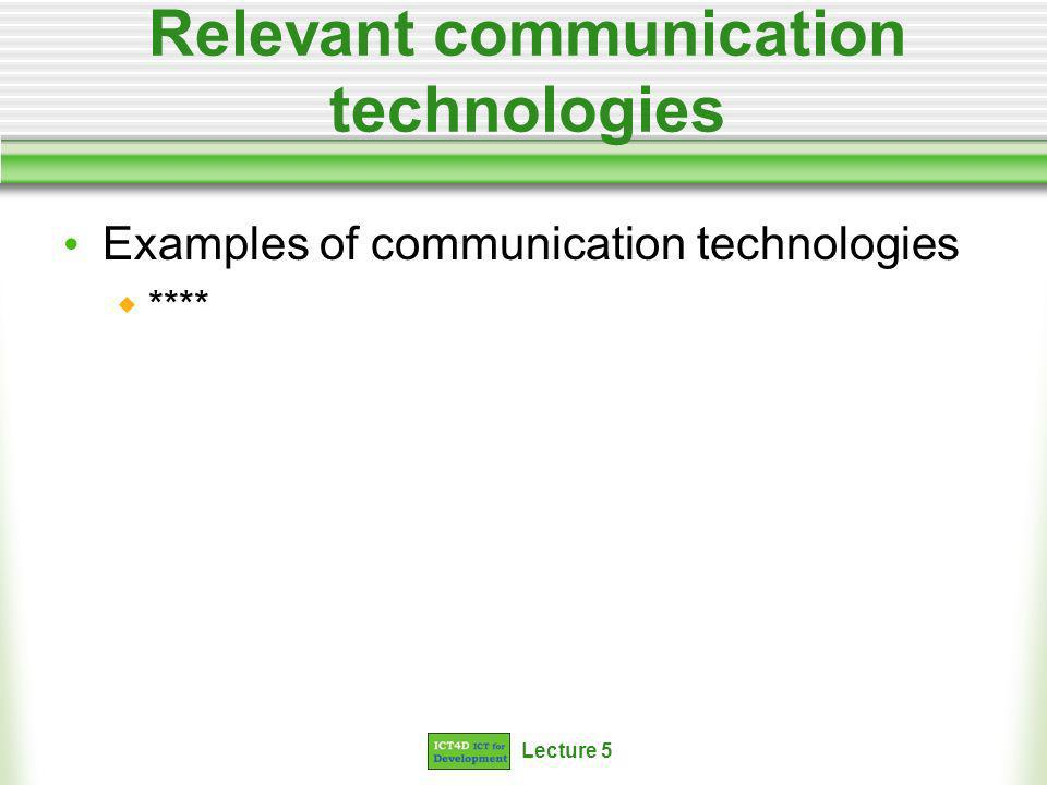 Lecture 5 Relevant communication technologies Examples of communication technologies ****