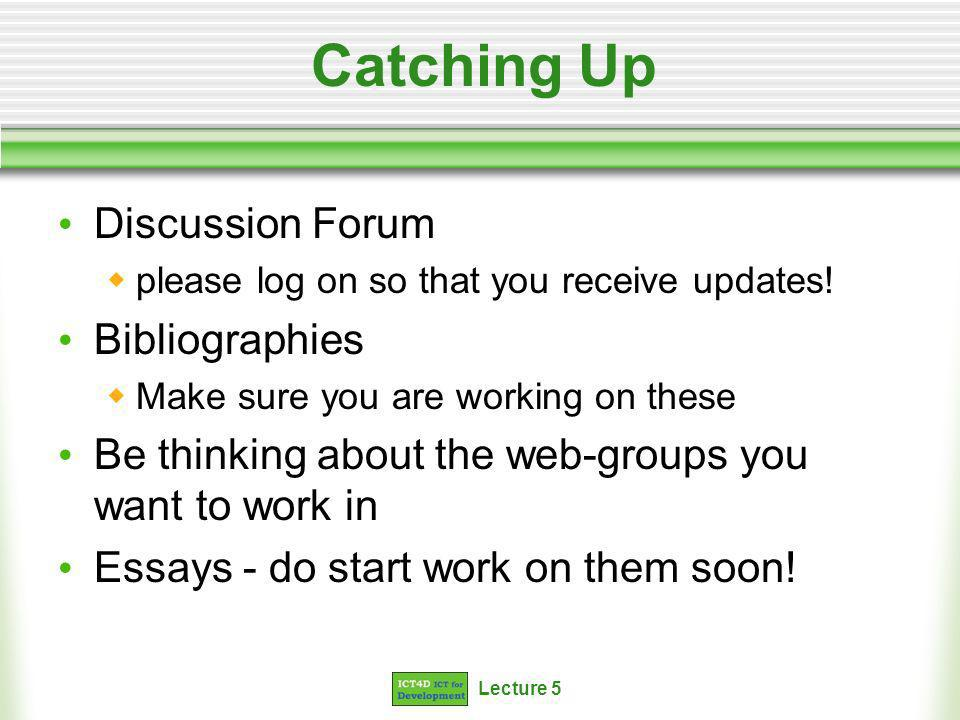 Lecture 5 Catching Up Discussion Forum please log on so that you receive updates.