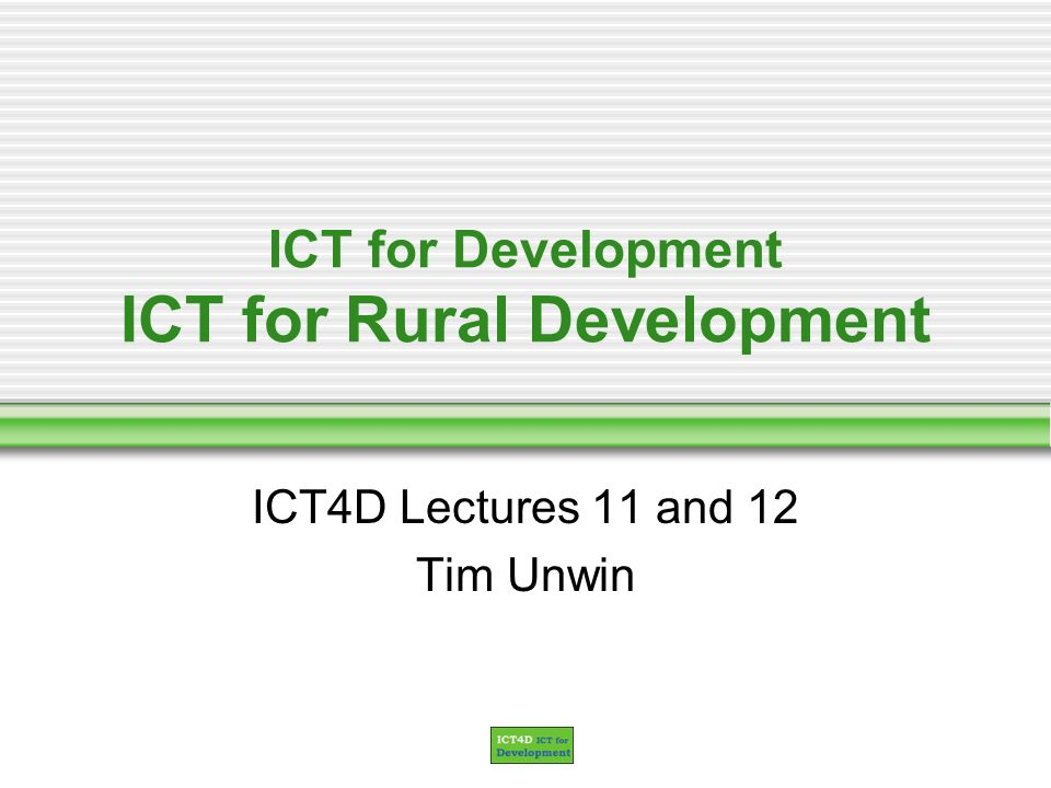 Lectures 11 and 12 Outline Setting the scene Identifying the rural The potential of ICTs for rural development Constraints Potential solutions Case studies