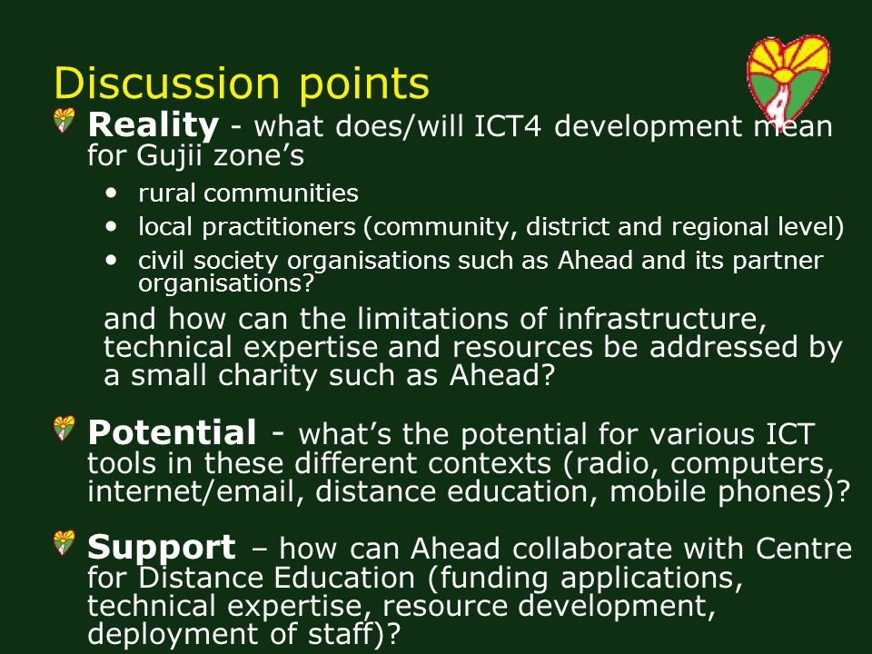 Discussion points Reality - what does/will ICT4 development mean for Gujii zones rural communities local practitioners (community, district and regional level) civil society organisations such as Ahead and its partner organisations.