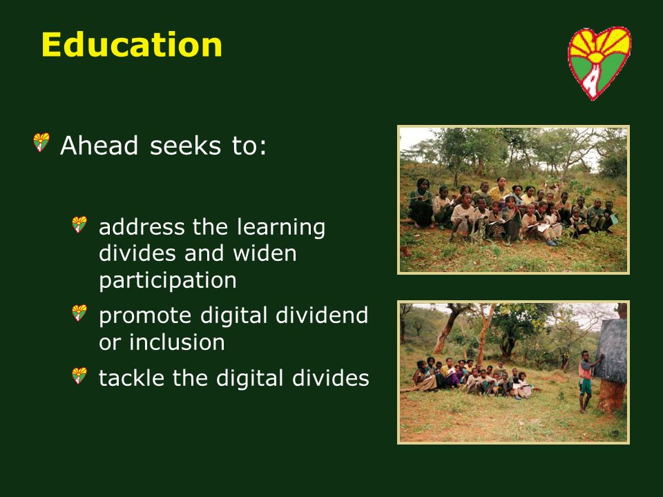 Education Ahead seeks to: address the learning divides and widen participation promote digital dividend or inclusion tackle the digital divides