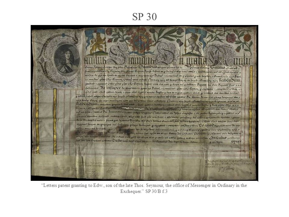 SP 30 In addition to the series SP 29 covering the reign of Charles II, State Papers Online also contains a series, SP 30, where a large range of the documents are either parchment commissions and certificates, printed pamphlets or large, decorative documents of interest.