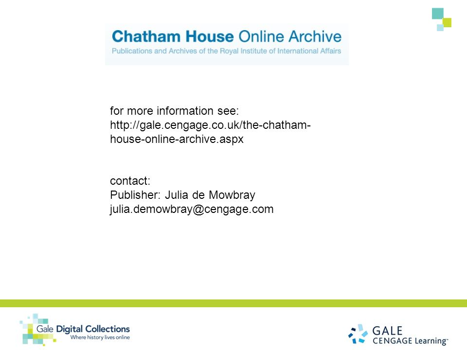 for more information see: http://gale.cengage.co.uk/the-chatham- house-online-archive.aspx contact: Publisher: Julia de Mowbray julia.demowbray@cengag