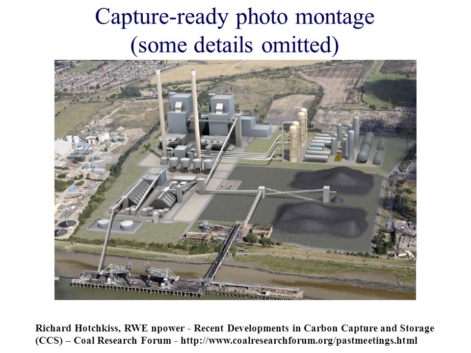 Capture-ready photo montage (some details omitted) Richard Hotchkiss, RWE npower - Recent Developments in Carbon Capture and Storage (CCS) – Coal Research Forum - http://www.coalresearchforum.org/pastmeetings.html