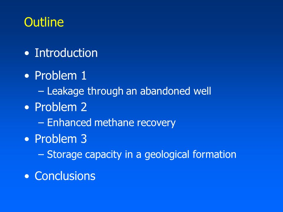 Outline Introduction Problem 1 –Leakage through an abandoned well Problem 2 –Enhanced methane recovery Problem 3 –Storage capacity in a geological for