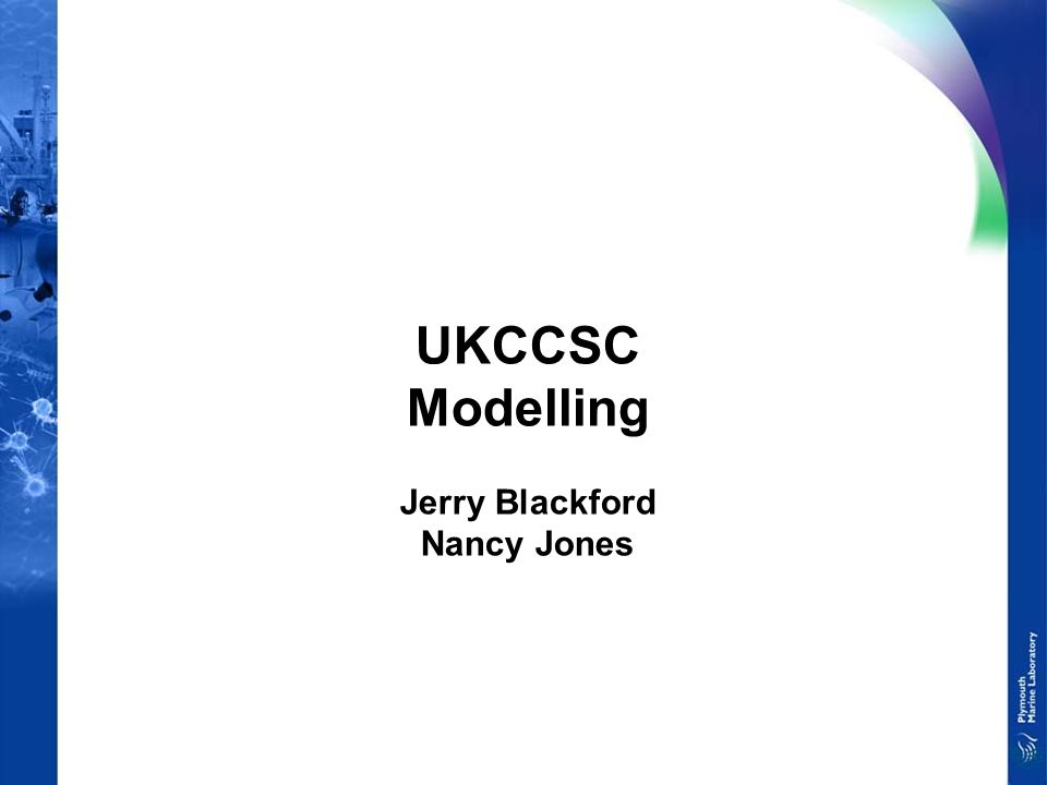 UKCCSC Modelling Jerry Blackford Nancy Jones