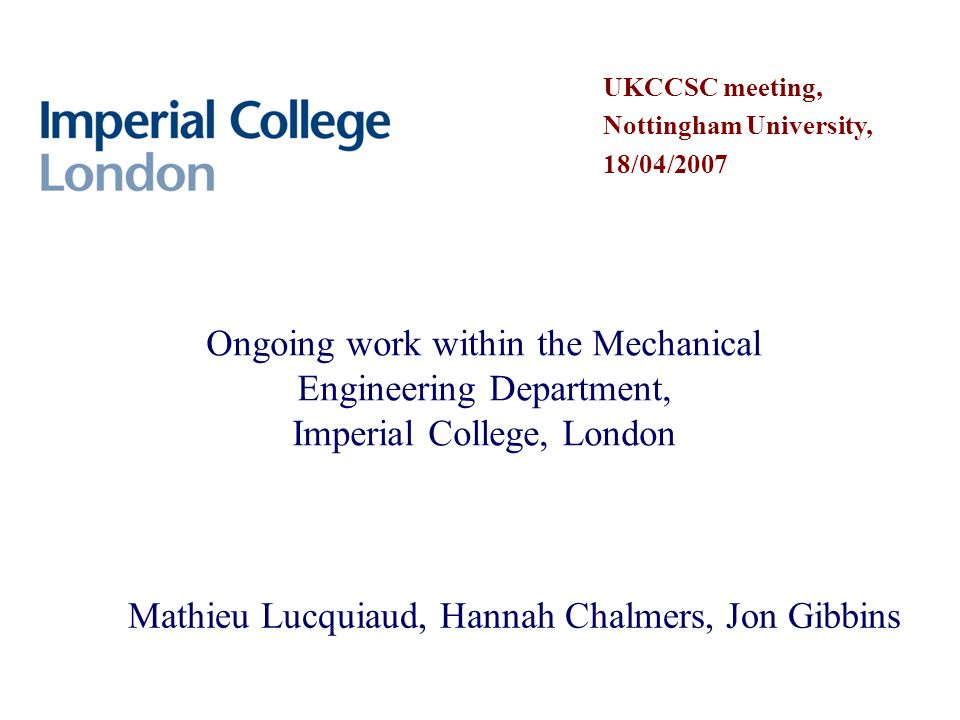 Ongoing work within the Mechanical Engineering Department, Imperial College, London Mathieu Lucquiaud, Hannah Chalmers, Jon Gibbins UKCCSC meeting, No