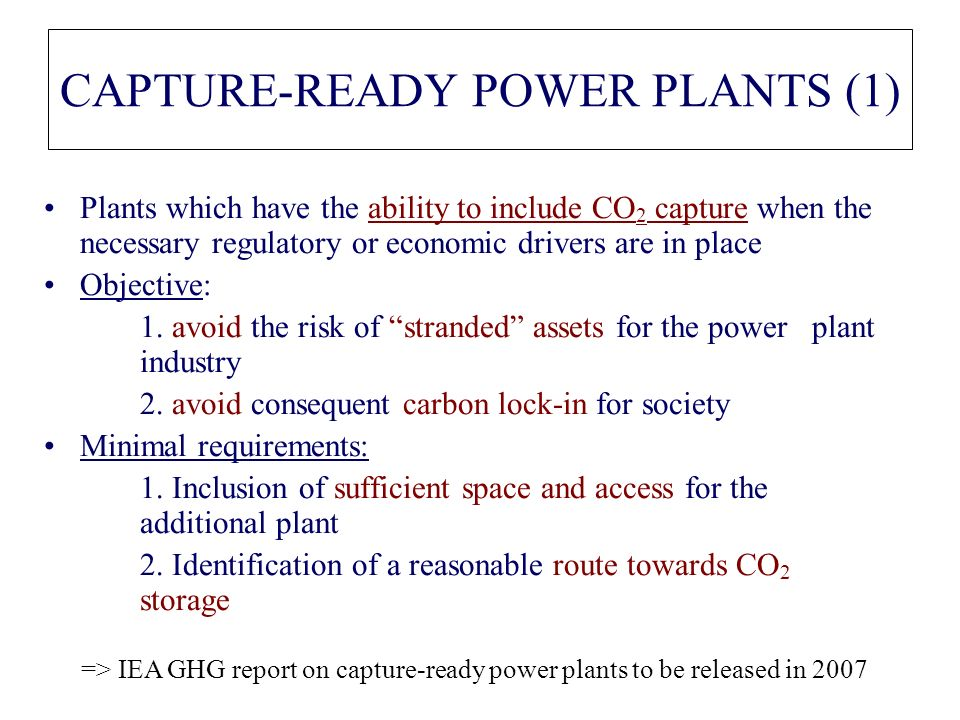 CAPTURE-READY POWER PLANTS (1) Plants which have the ability to include CO 2 capture when the necessary regulatory or economic drivers are in place Ob
