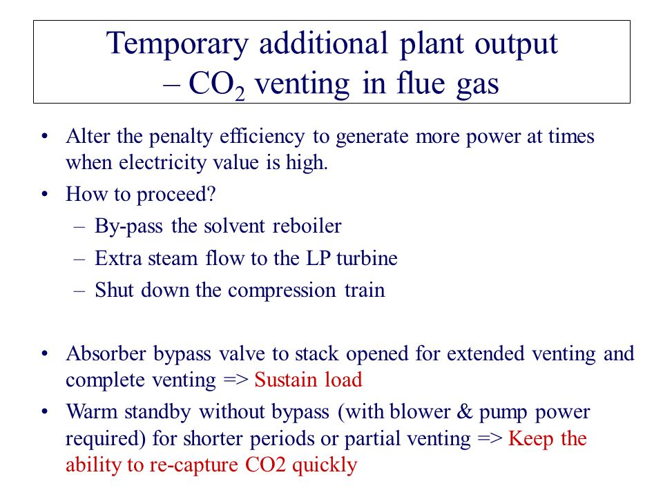 Temporary additional plant output – CO 2 venting in flue gas Alter the penalty efficiency to generate more power at times when electricity value is high.
