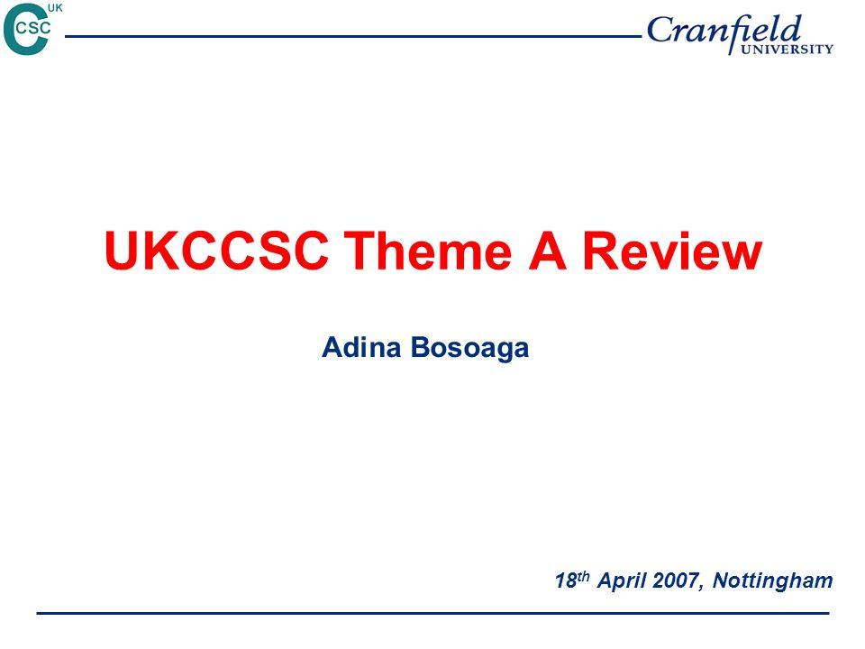 UKCCSC Theme A Review 18 th April 2007, Nottingham Adina Bosoaga