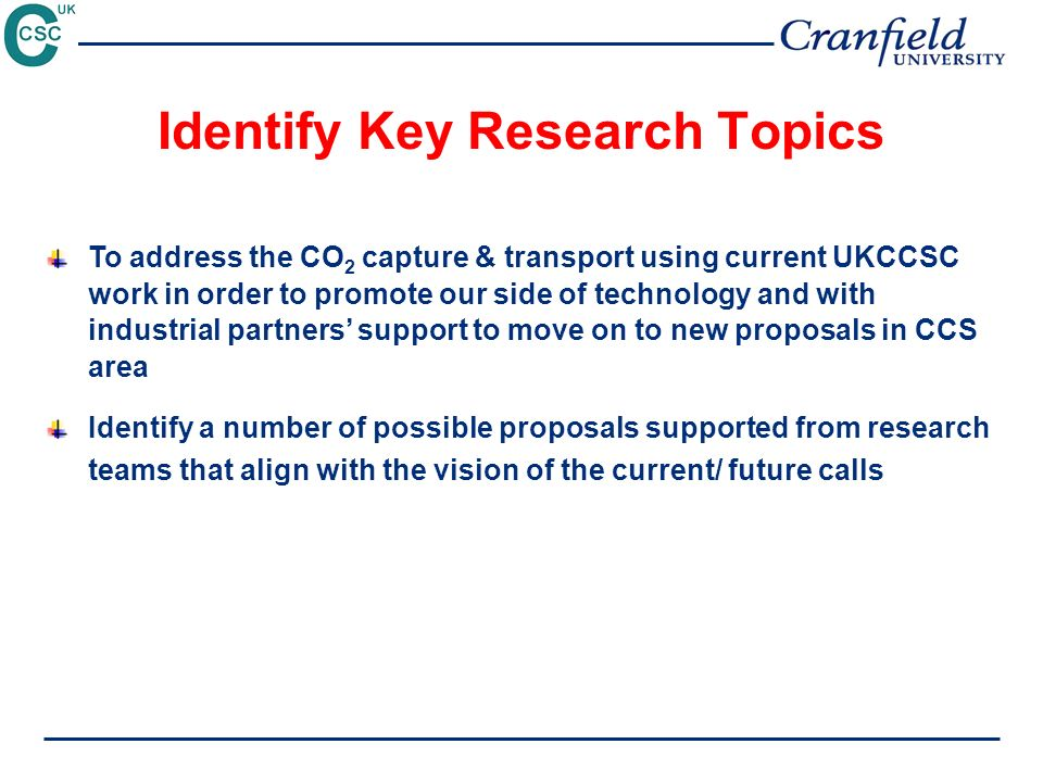 Identify Key Research Topics To address the CO 2 capture & transport using current UKCCSC work in order to promote our side of technology and with ind