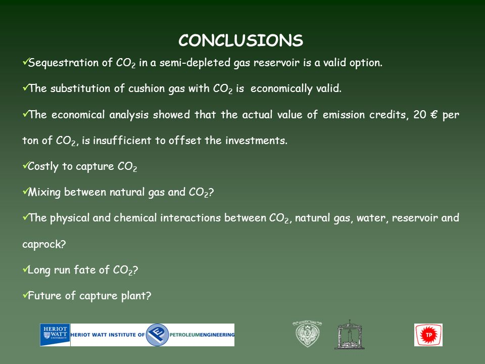 CONCLUSIONS Sequestration of CO 2 in a semi-depleted gas reservoir is a valid option.