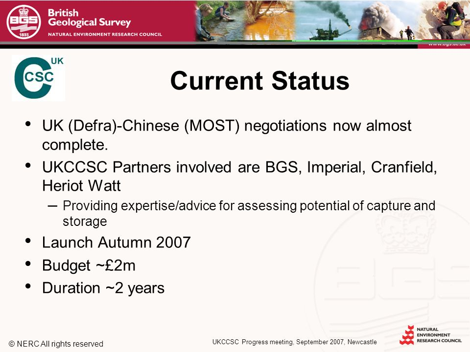 © NERC All rights reserved UKCCSC Progress meeting, September 2007, Newcastle Current Status UK (Defra)-Chinese (MOST) negotiations now almost complet