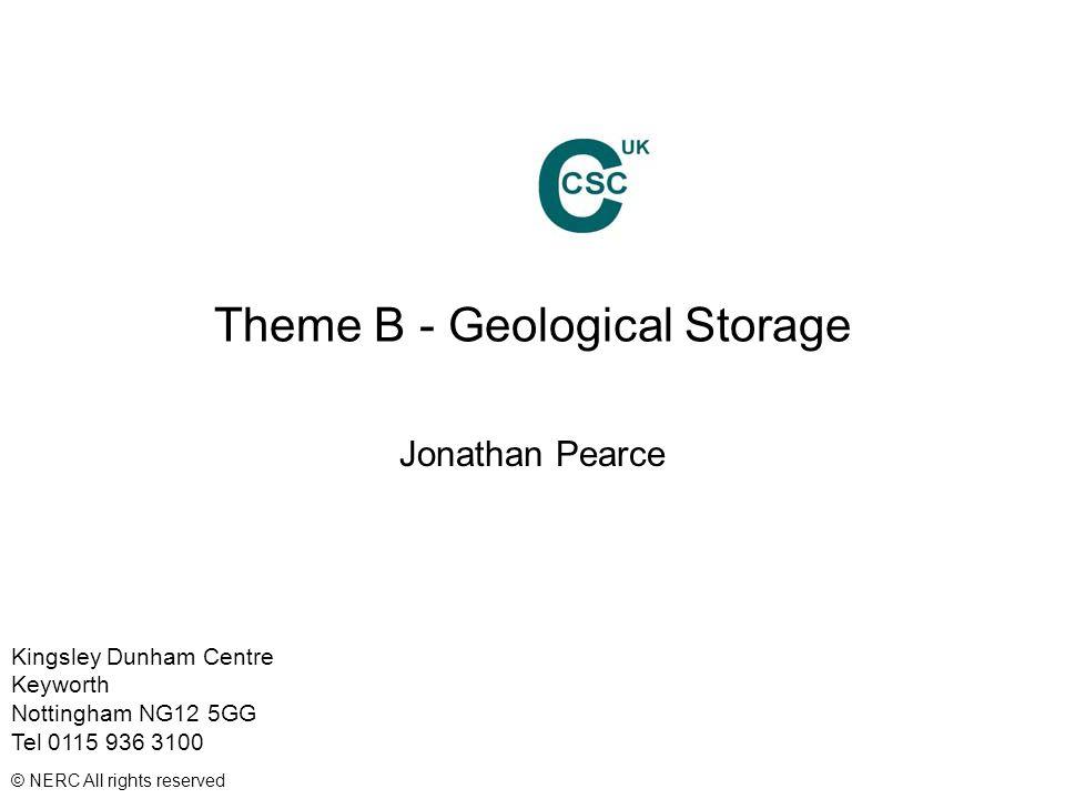 Kingsley Dunham Centre Keyworth Nottingham NG12 5GG Tel 0115 936 3100 © NERC All rights reserved Theme B - Geological Storage Jonathan Pearce
