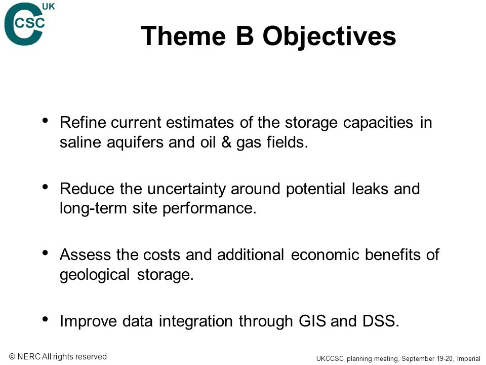© NERC All rights reserved UKCCSC planning meeting, September 19-20, Imperial Theme B Objectives Refine current estimates of the storage capacities in