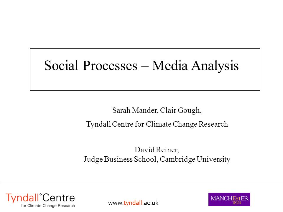 Social Processes – Media Analysis Sarah Mander, Clair Gough, Tyndall Centre for Climate Change Research David Reiner, Judge Business School, Cambridge University