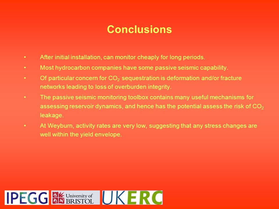 Conclusions After initial installation, can monitor cheaply for long periods. Most hydrocarbon companies have some passive seismic capability. Of part