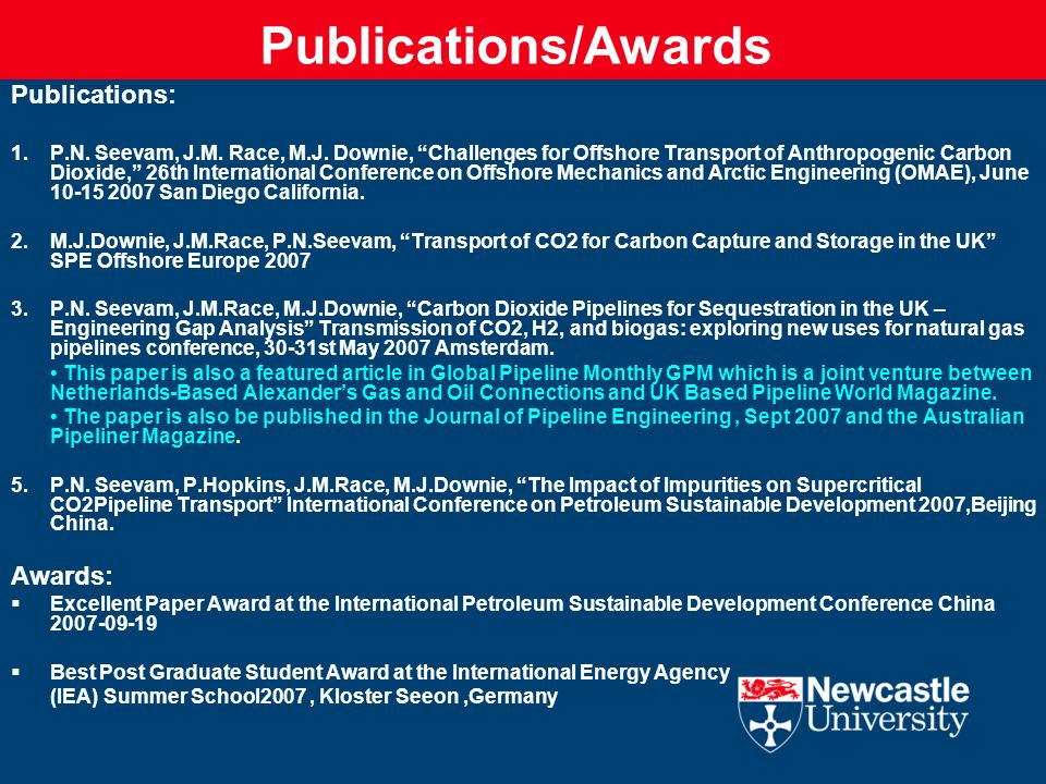 Publications/Awards Publications: 1.P.N. Seevam, J.M. Race, M.J. Downie, Challenges for Offshore Transport of Anthropogenic Carbon Dioxide, 26th Inter