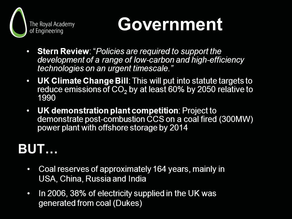 Government Stern Review: Policies are required to support the development of a range of low-carbon and high-efficiency technologies on an urgent times