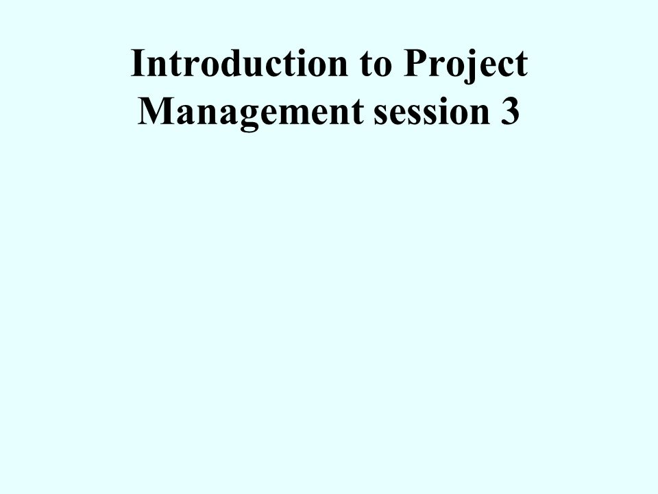 Programme Session II Review Homework Discussion Introduction to Work Breakdown Network Diagrams Critical Path Analysis Gantt Charts Summary and Close