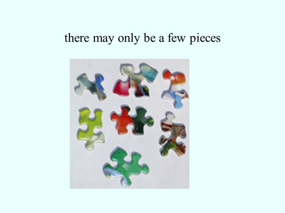 there may only be a few pieces