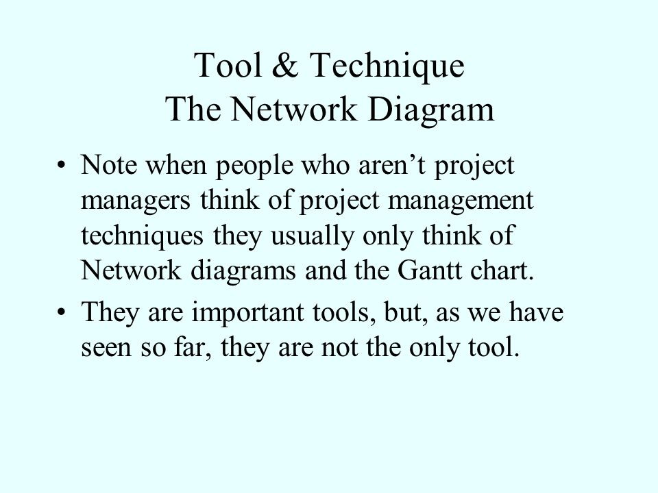 Tool & Technique The Network Diagram Note when people who arent project managers think of project management techniques they usually only think of Net