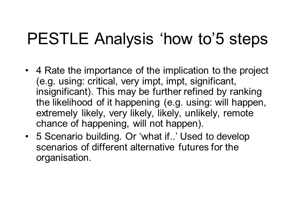 PESTLE Analysis how to5 steps 4 Rate the importance of the implication to the project (e.g. using: critical, very impt, impt, significant, insignifica