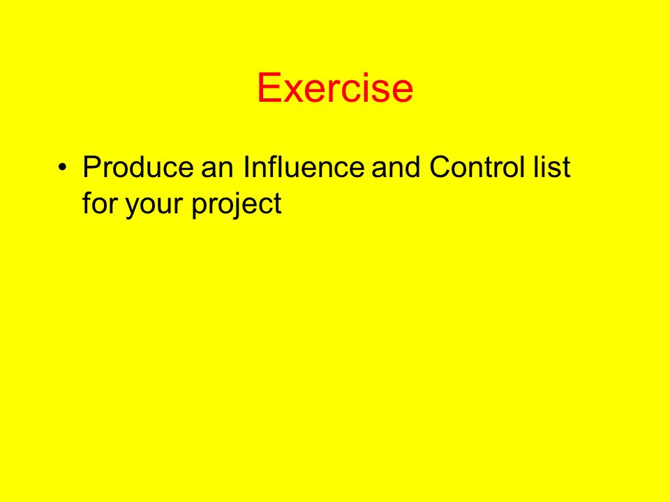 Exercise Produce an Influence and Control list for your project
