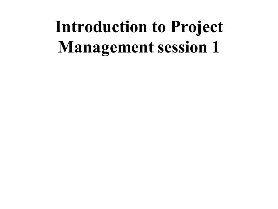 Introduction to Project Management session 1