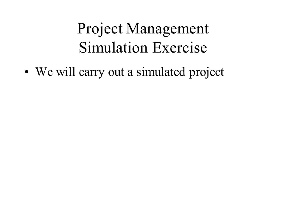Project Management Simulation Exercise We will carry out a simulated project