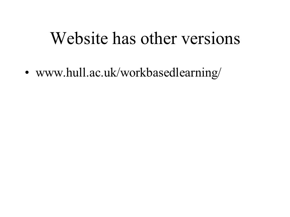 Website has other versions www.hull.ac.uk/workbasedlearning/
