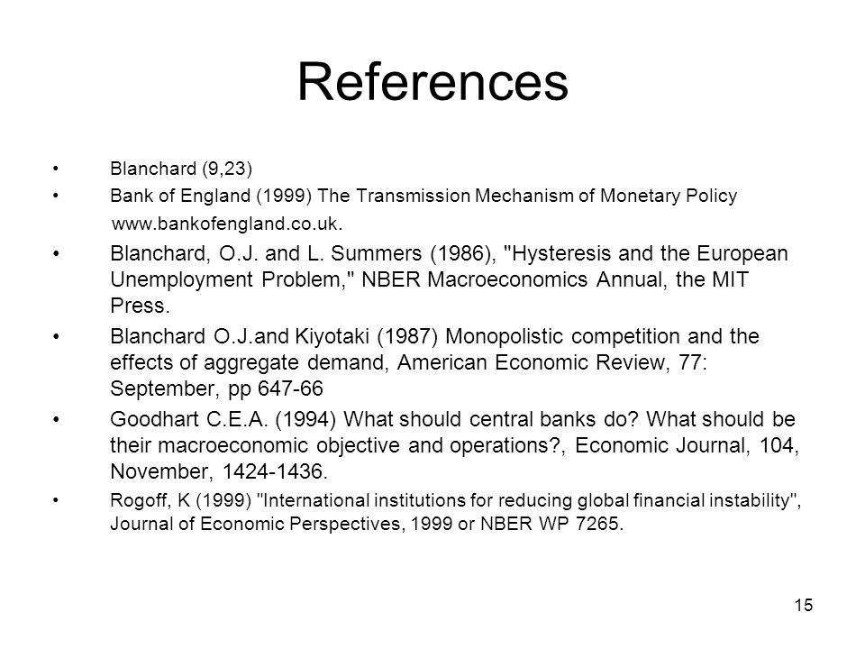 15 References Blanchard (9,23) Bank of England (1999) The Transmission Mechanism of Monetary Policy