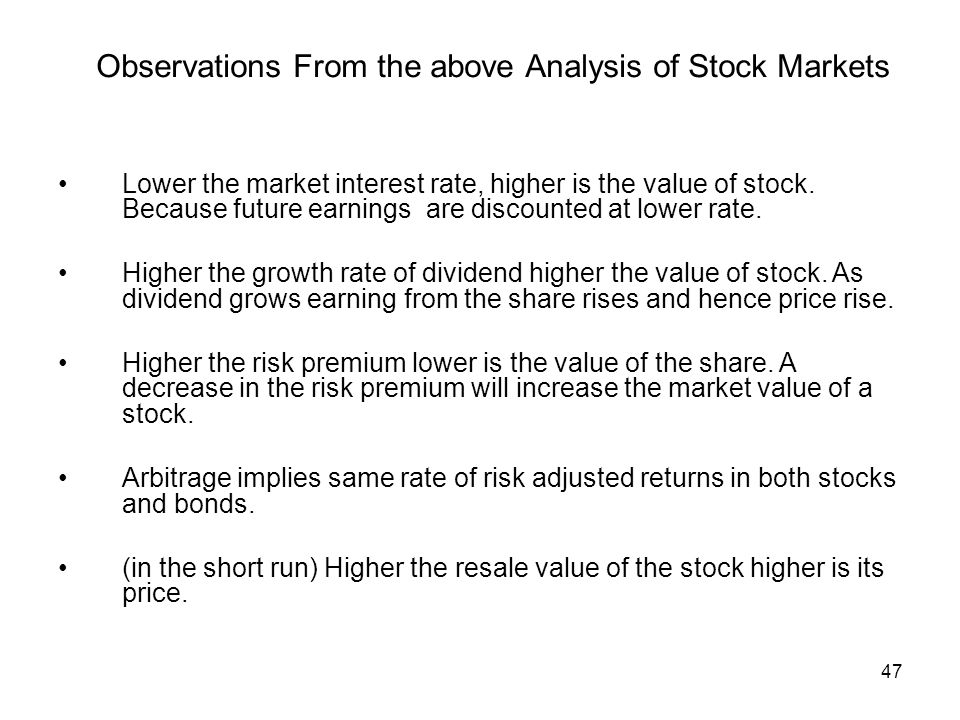 47 Observations From the above Analysis of Stock Markets Lower the market interest rate, higher is the value of stock. Because future earnings are dis