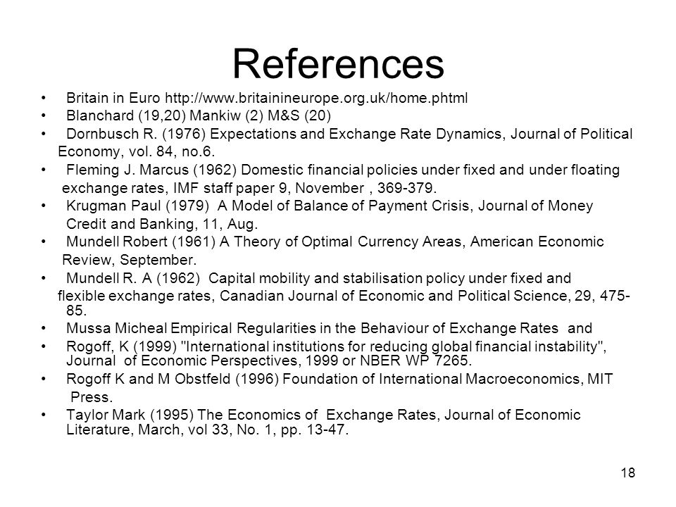 18 References Britain in Euro http://www.britainineurope.org.uk/home.phtml Blanchard (19,20) Mankiw (2) M&S (20) Dornbusch R. (1976) Expectations and
